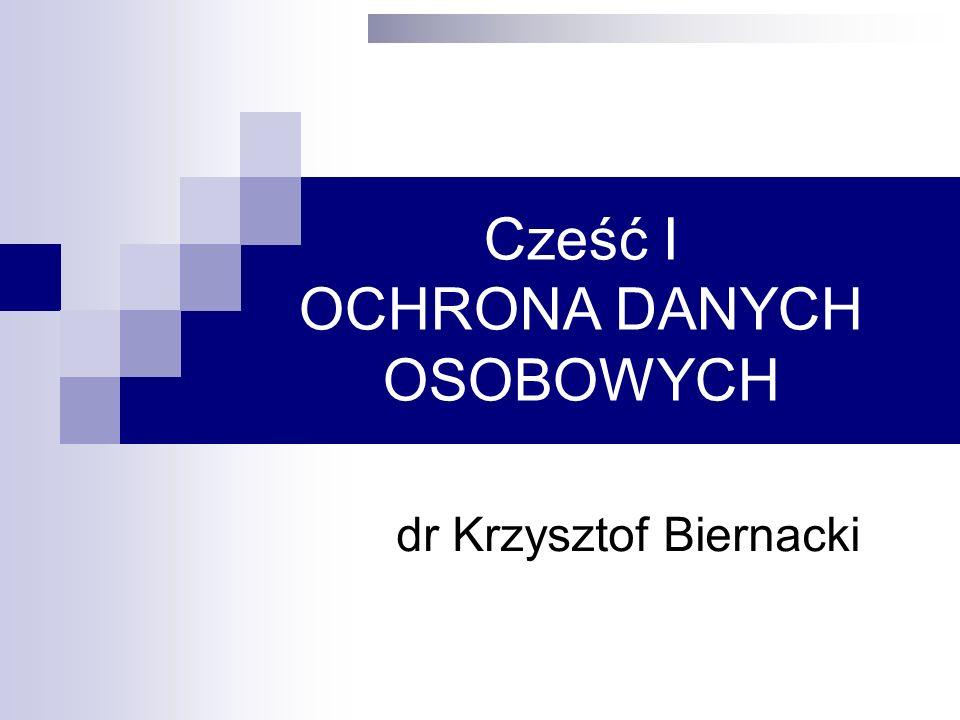 Cześć I OCHRONA DANYCH OSOBOWYCH dr Krzysztof Biernacki