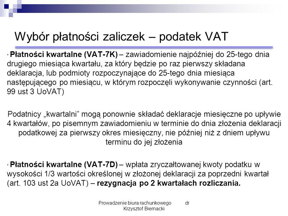Wybór płatności zaliczek – podatek VAT  Płatności kwartalne (VAT-7K) – zawiadomienie najpóźniej do 25-tego dnia drugiego miesiąca kwartału, za który