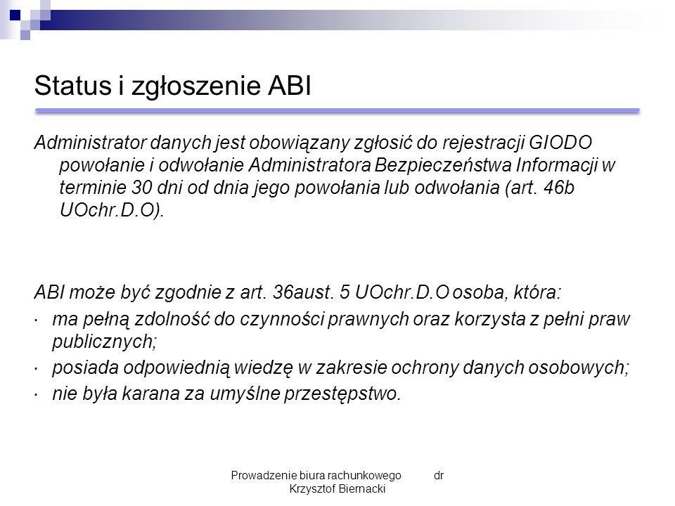 Status i zgłoszenie ABI Administrator danych jest obowiązany zgłosić do rejestracji GIODO powołanie i odwołanie Administratora Bezpieczeństwa Informacji w terminie 30 dni od dnia jego powołania lub odwołania (art.