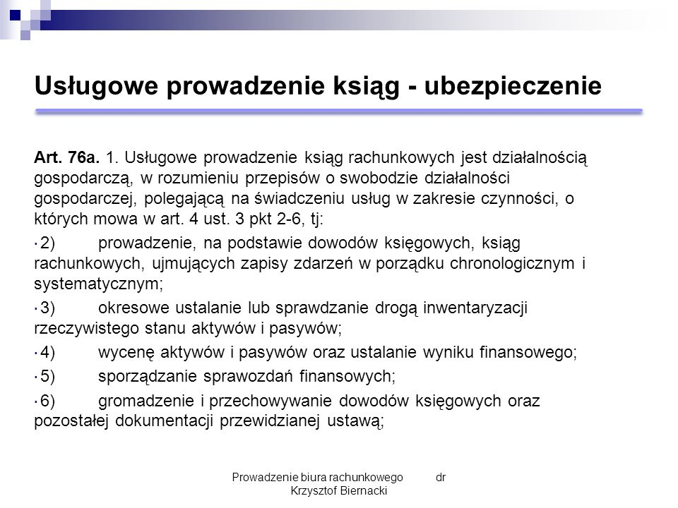 Usługowe prowadzenie ksiąg - ubezpieczenie Art. 76a. 1. Usługowe prowadzenie ksiąg rachunkowych jest działalnością gospodarczą, w rozumieniu przepisów
