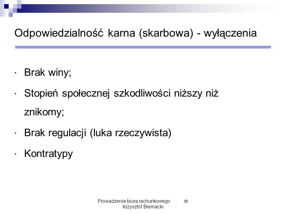 Odpowiedzialność karna (skarbowa) - wyłączenia  Brak winy;  Stopień społecznej szkodliwości niższy niż znikomy;  Brak regulacji (luka rzeczywista)