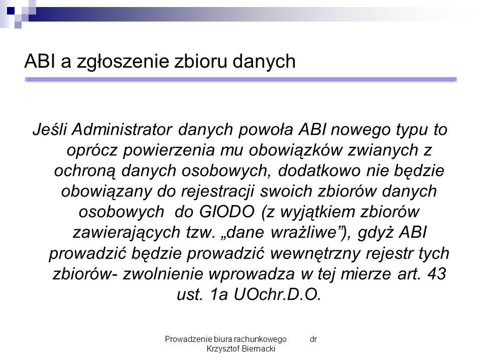 ABI a zgłoszenie zbioru danych Jeśli Administrator danych powoła ABI nowego typu to oprócz powierzenia mu obowiązków zwianych z ochroną danych osobowy