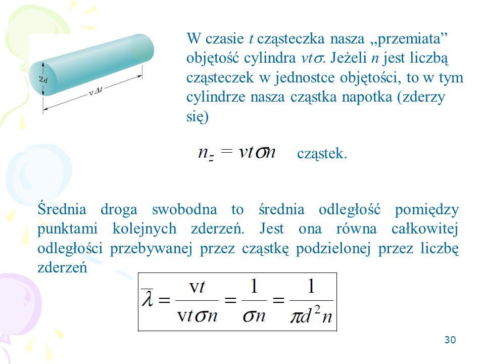 """30 W czasie t cząsteczka nasza """"przemiata"""" objętość cylindra vt . Jeżeli n jest liczbą cząsteczek w jednostce objętości, to w tym cylindrze nasza czą"""