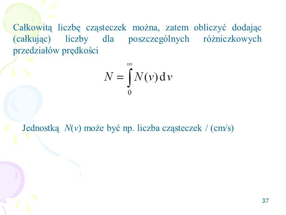 37 Całkowitą liczbę cząsteczek można, zatem obliczyć dodając (całkując) liczby dla poszczególnych różniczkowych przedziałów prędkości Jednostką N(v) m