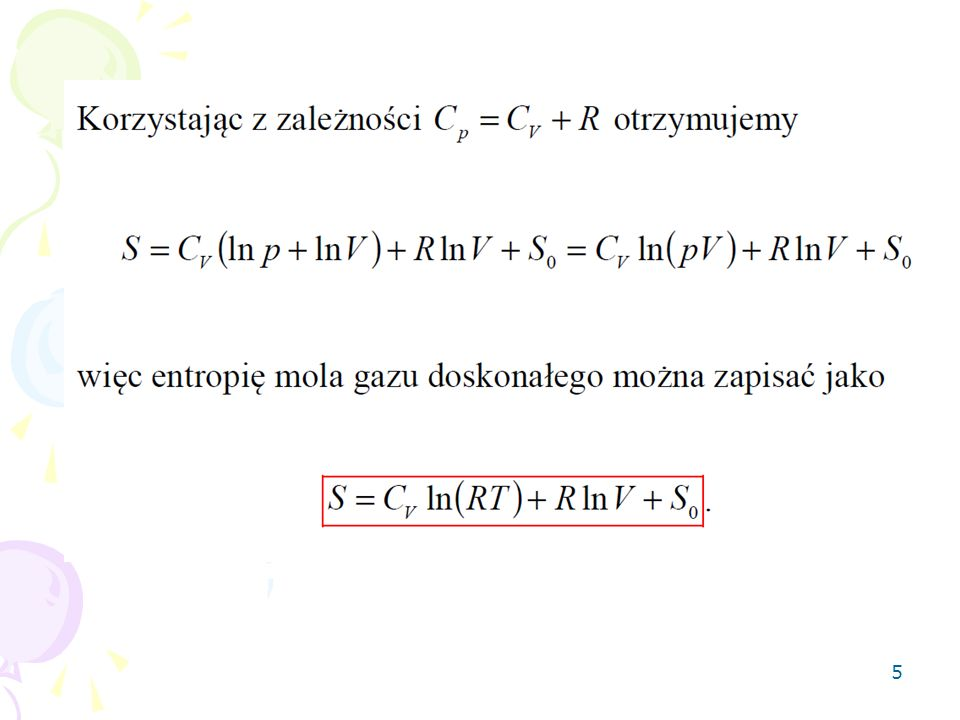 6 Zmiana entropii jest liczona między dwoma stanami układu termodynamicznego (p 1,v 1,T 1 ) i (p 2,v 2,T 2 ).