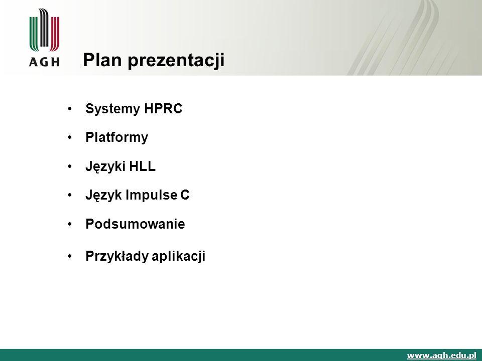 Plan prezentacji Systemy HPRC Platformy Języki HLL Język Impulse C Podsumowanie Przykłady aplikacji www.agh.edu.pl