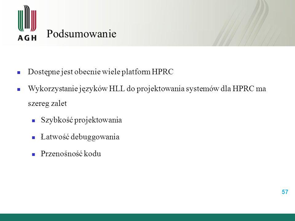 Podsumowanie 57 Dostępne jest obecnie wiele platform HPRC Wykorzystanie języków HLL do projektowania systemów dla HPRC ma szereg zalet Szybkość projektowania Łatwość debuggowania Przenośność kodu