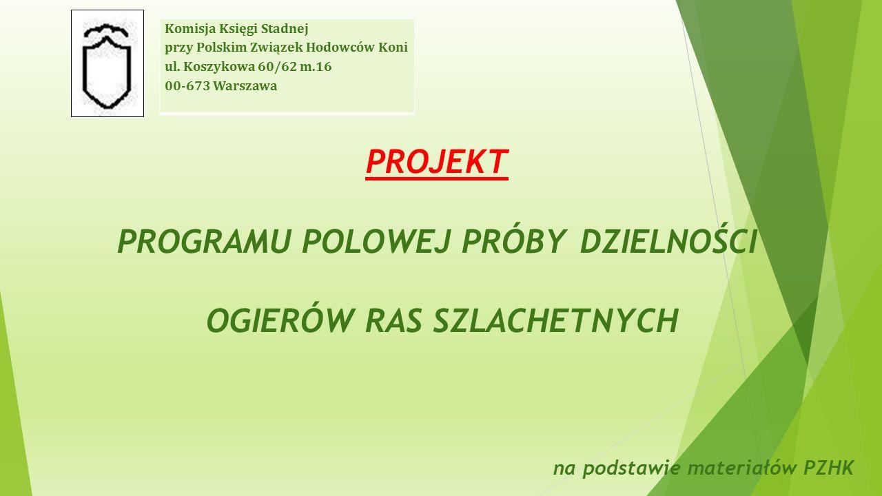 PROJEKT PROGRAMU POLOWEJ PRÓBYDZIELNOŚCI OGIERÓW RAS SZLACHETNYCH Komisja Księgi Stadnej przy Polskim Związek Hodowców Koni ul.