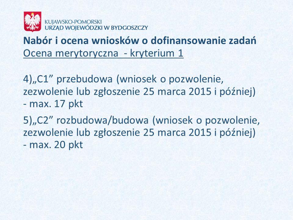 """Nabór i ocena wniosków o dofinansowanie zadań Ocena merytoryczna - kryterium 1 4)""""C1"""" przebudowa (wniosek o pozwolenie, zezwolenie lub zgłoszenie 25 m"""