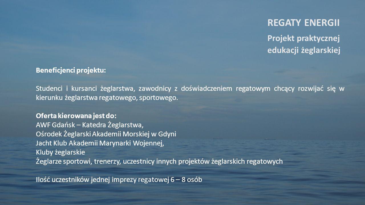 Beneficjenci projektu: Studenci i kursanci żeglarstwa, zawodnicy z doświadczeniem regatowym chcący rozwijać się w kierunku żeglarstwa regatowego, sportowego.