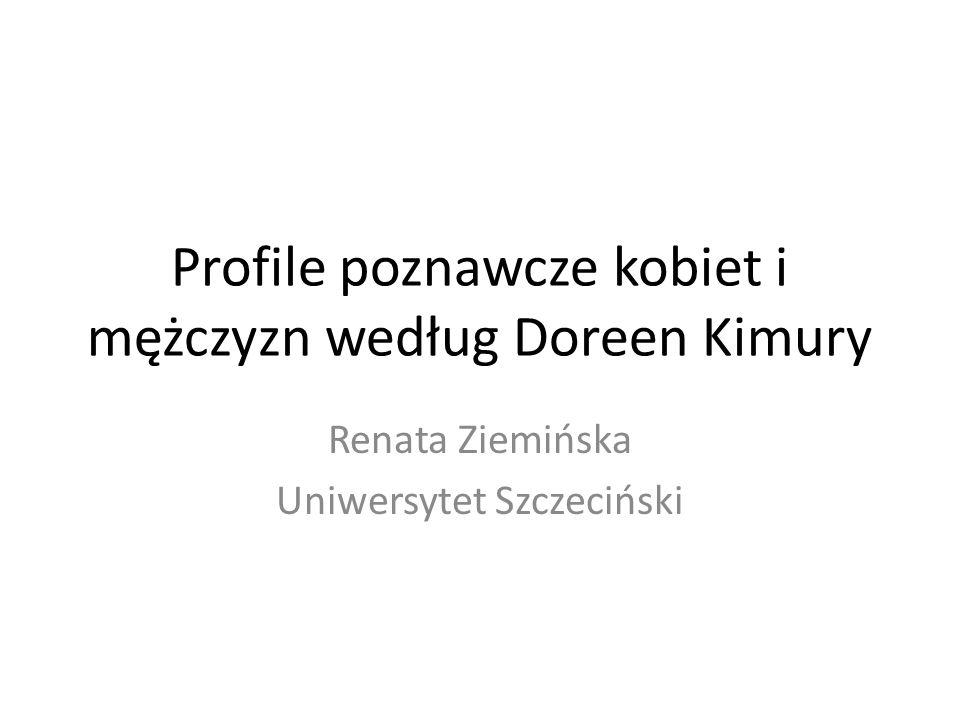 Profile poznawcze kobiet i mężczyzn według Doreen Kimury Renata Ziemińska Uniwersytet Szczeciński