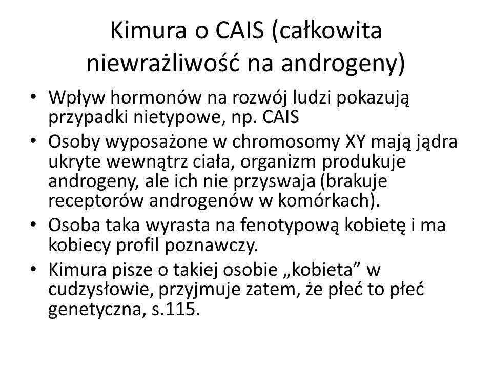 Kimura o CAIS (całkowita niewrażliwość na androgeny) Wpływ hormonów na rozwój ludzi pokazują przypadki nietypowe, np. CAIS Osoby wyposażone w chromoso
