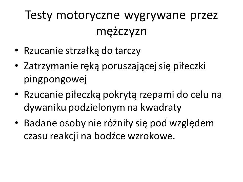 """Zdolności motoryczne - kobiety """"Kobiety potrafią szybciej niż mężczyŸźni wykonywać sekwencje ruchów (szczególnie palcami), co okreœśla się czasami mianem subtelnych zdolnoœści motorycznych."""