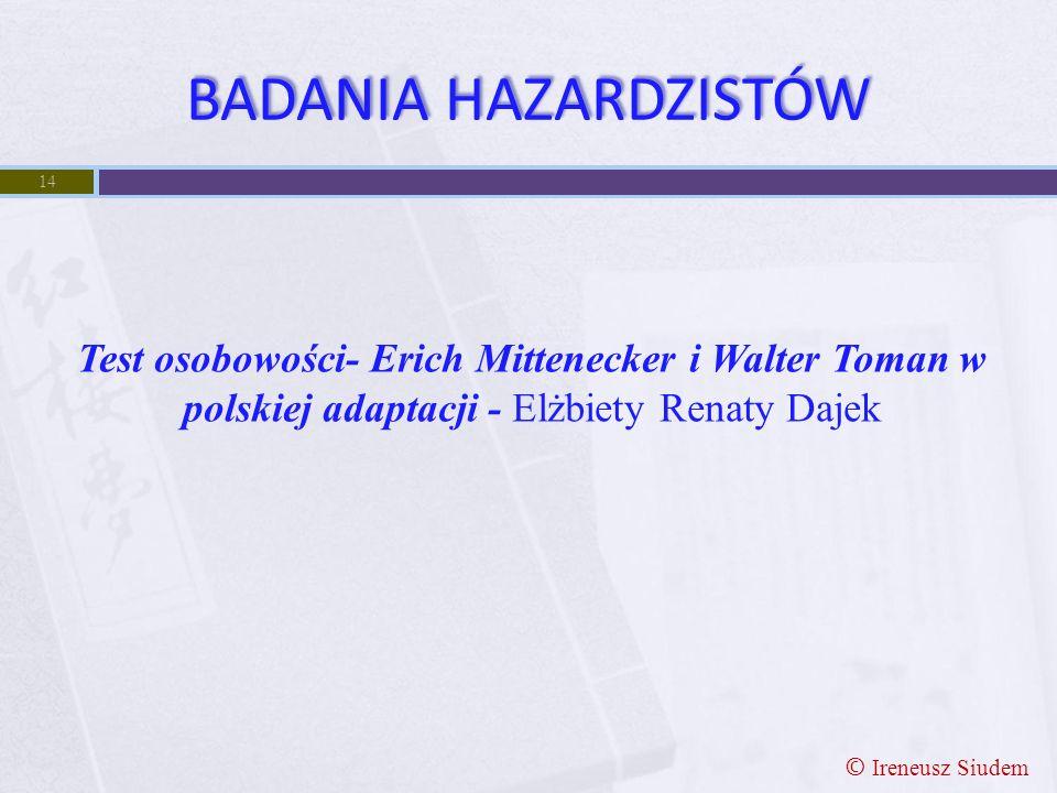 BADANIA HAZARDZISTÓW 14 Test osobowości- Erich Mittenecker i Walter Toman w polskiej adaptacji - Elżbiety Renaty Dajek © Ireneusz Siudem