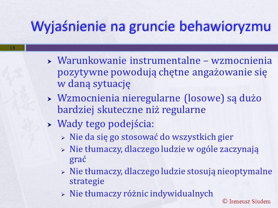 Wyjaśnienie na gruncie behawioryzmu  Warunkowanie instrumentalne – wzmocnienia pozytywne powodują chętne angażowanie się w daną sytuację  Wzmocnieni