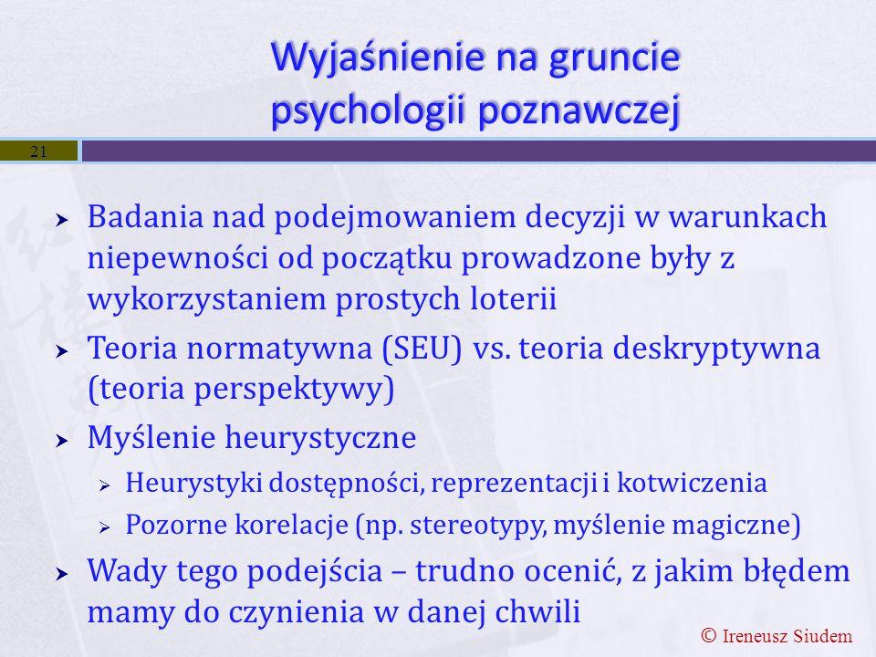 Wyjaśnienie na gruncie psychologii poznawczej  Badania nad podejmowaniem decyzji w warunkach niepewności od początku prowadzone były z wykorzystaniem