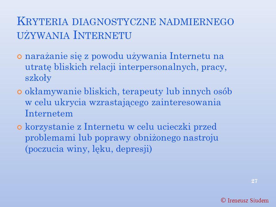 K RYTERIA DIAGNOSTYCZNE NADMIERNEGO UŻYWANIA I NTERNETU narażanie się z powodu używania Internetu na utratę bliskich relacji interpersonalnych, pracy,