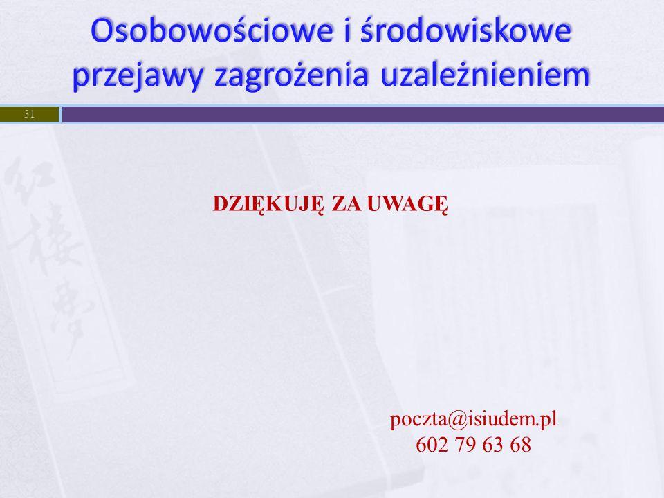31 poczta@isiudem.pl 602 79 63 68 DZIĘKUJĘ ZA UWAGĘ Osobowościowe i środowiskowe przejawy zagrożenia uzależnieniem