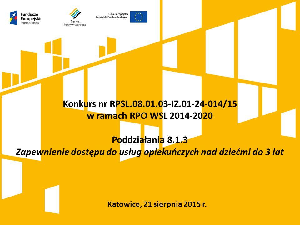 Katowice, 21 sierpnia 2015 r. Konkurs nr RPSL.08.01.03-IZ.01-24-014/15 w ramach RPO WSL 2014-2020 Poddziałania 8.1.3 Zapewnienie dostępu do usług opie