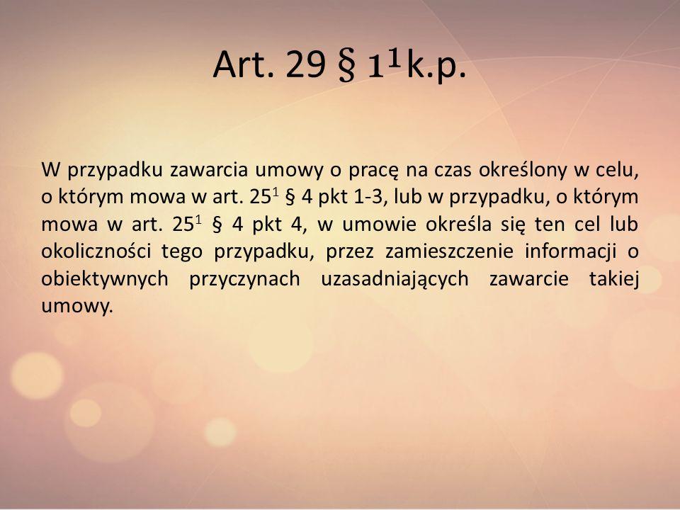 Art. 29 § 1¹ k.p. W przypadku zawarcia umowy o pracę na czas określony w celu, o którym mowa w art. 25 1 § 4 pkt 1-3, lub w przypadku, o którym mowa w