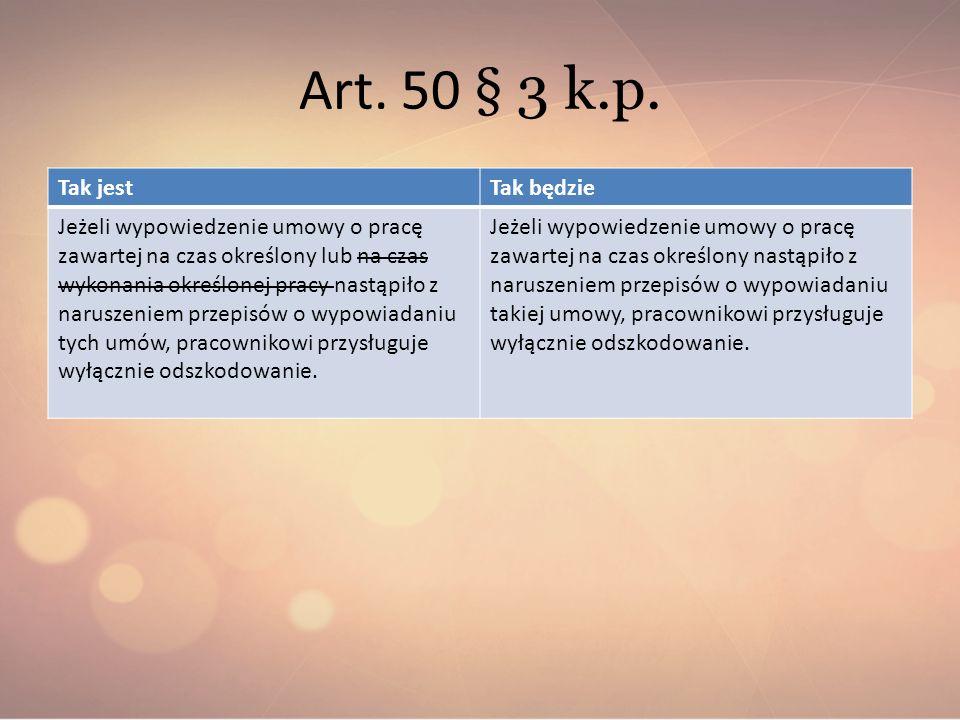 Art. 50 § 3 k.p. Tak jestTak będzie Jeżeli wypowiedzenie umowy o pracę zawartej na czas określony lub na czas wykonania określonej pracy nastąpiło z n