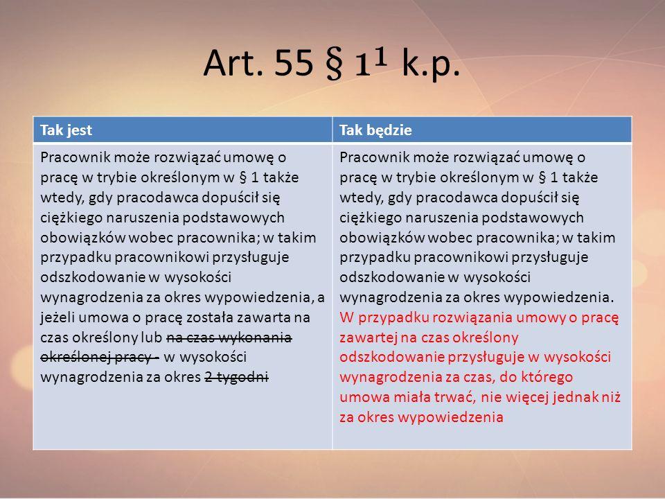 Art. 55 § 1¹ k.p. Tak jestTak będzie Pracownik może rozwiązać umowę o pracę w trybie określonym w § 1 także wtedy, gdy pracodawca dopuścił się ciężkie