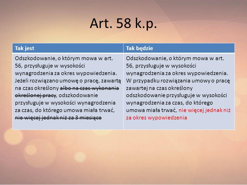 Art. 58 k.p. Tak jestTak będzie Odszkodowanie, o którym mowa w art. 56, przysługuje w wysokości wynagrodzenia za okres wypowiedzenia. Jeżeli rozwiązan