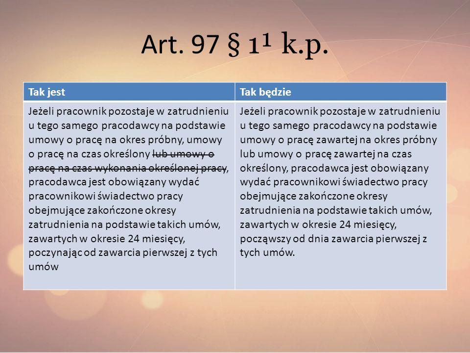 Art. 97 § 1¹ k.p. Tak jestTak będzie Jeżeli pracownik pozostaje w zatrudnieniu u tego samego pracodawcy na podstawie umowy o pracę na okres próbny, um