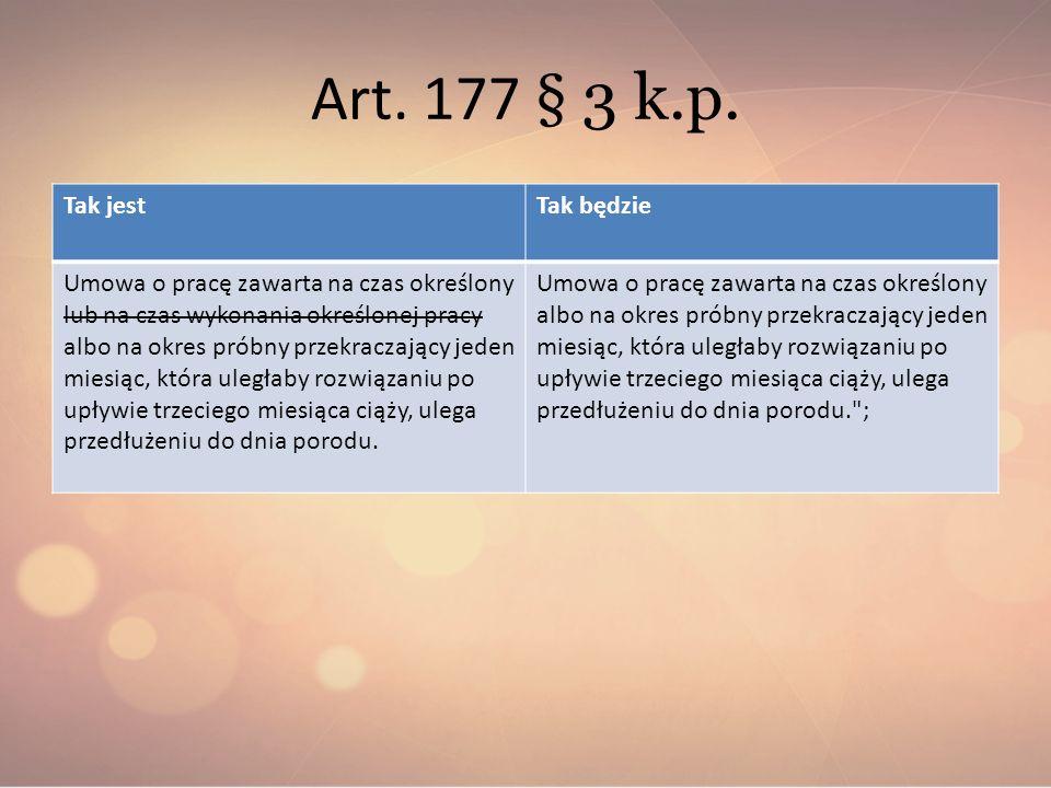 Art. 177 § 3 k.p. Tak jestTak będzie Umowa o pracę zawarta na czas określony lub na czas wykonania określonej pracy albo na okres próbny przekraczając