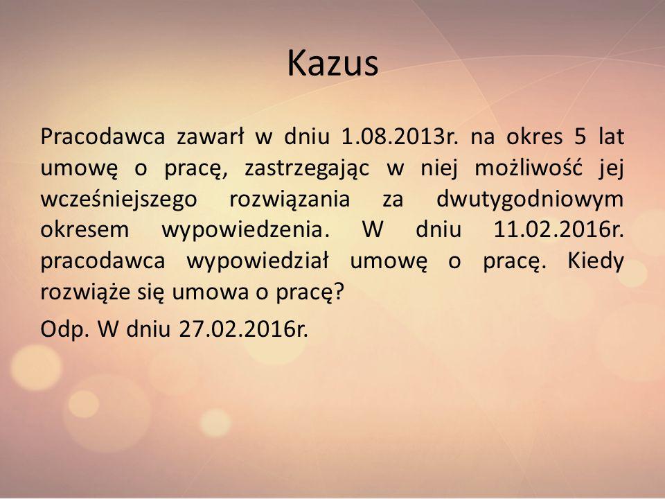 Kazus Pracodawca zawarł w dniu 1.08.2013r. na okres 5 lat umowę o pracę, zastrzegając w niej możliwość jej wcześniejszego rozwiązania za dwutygodniowy