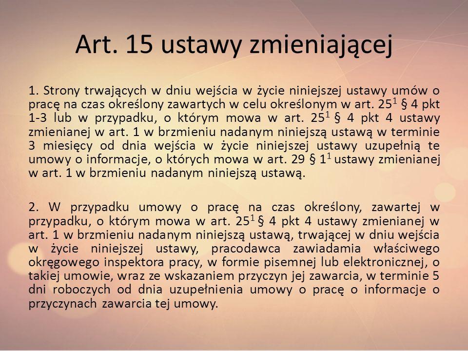 Art. 15 ustawy zmieniającej 1. Strony trwających w dniu wejścia w życie niniejszej ustawy umów o pracę na czas określony zawartych w celu określonym w