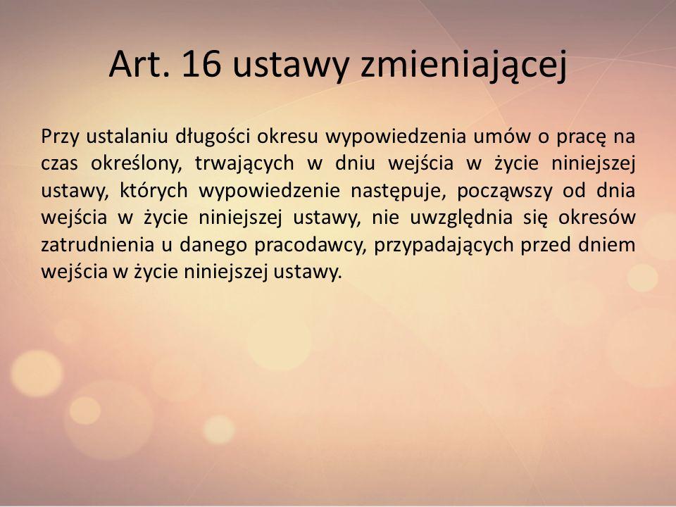 Art. 16 ustawy zmieniającej Przy ustalaniu długości okresu wypowiedzenia umów o pracę na czas określony, trwających w dniu wejścia w życie niniejszej