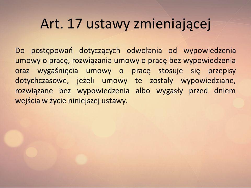 Art. 17 ustawy zmieniającej Do postępowań dotyczących odwołania od wypowiedzenia umowy o pracę, rozwiązania umowy o pracę bez wypowiedzenia oraz wygaś