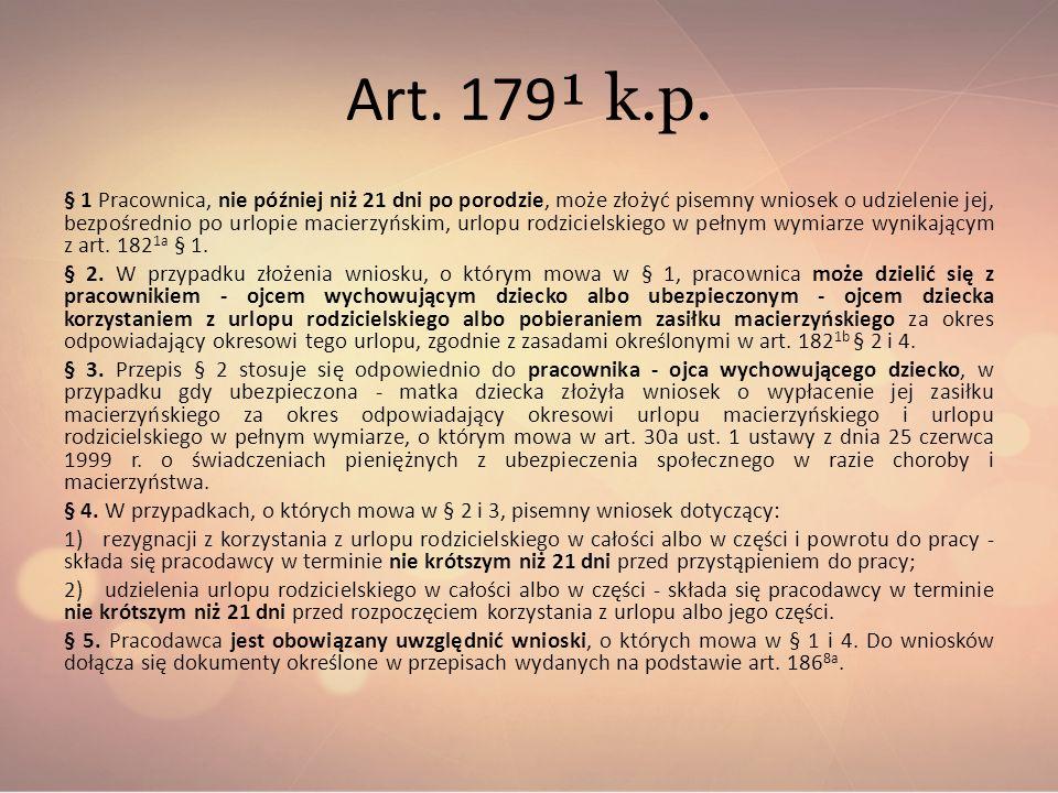 Art. 179 ¹ k.p. § 1 Pracownica, nie później niż 21 dni po porodzie, może złożyć pisemny wniosek o udzielenie jej, bezpośrednio po urlopie macierzyński