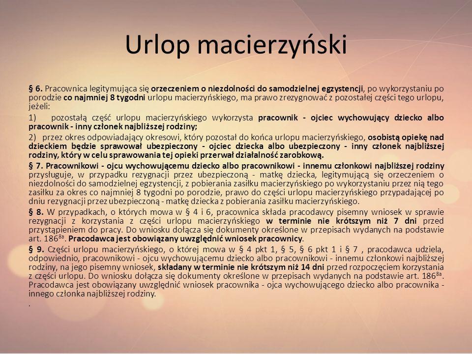 Urlop macierzyński § 6. Pracownica legitymująca się orzeczeniem o niezdolności do samodzielnej egzystencji, po wykorzystaniu po porodzie co najmniej 8
