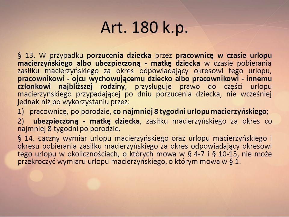 Art. 180 k.p. § 13. W przypadku porzucenia dziecka przez pracownicę w czasie urlopu macierzyńskiego albo ubezpieczoną - matkę dziecka w czasie pobiera