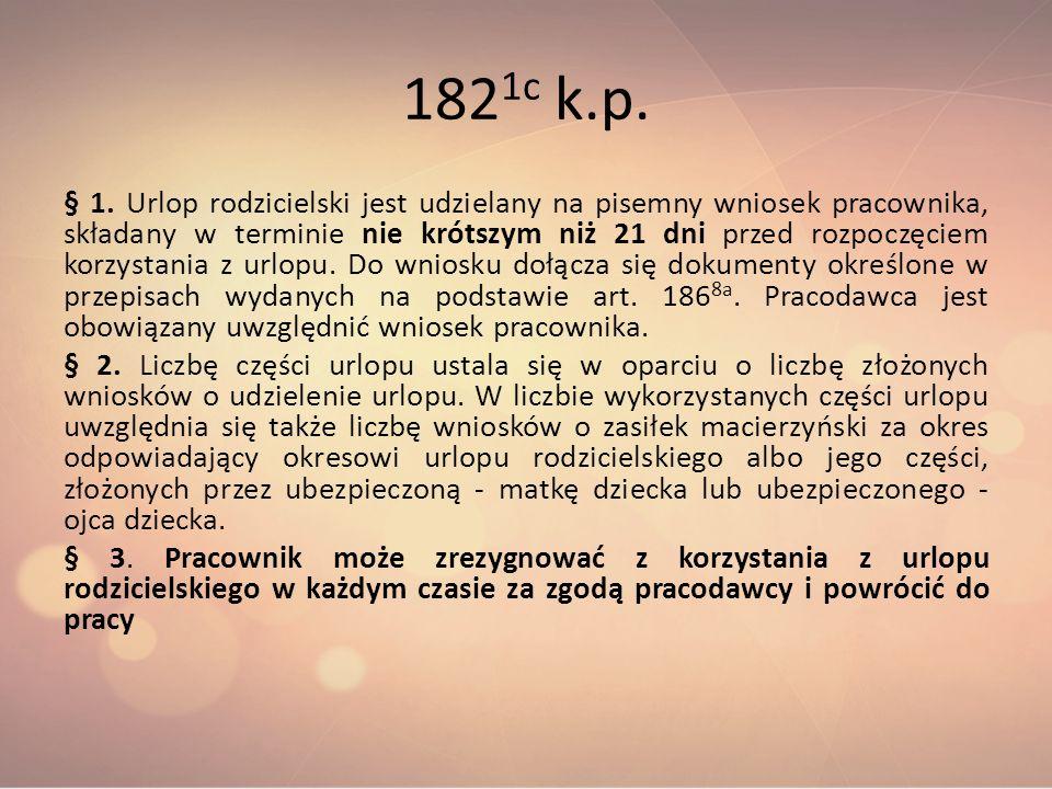 182 1c k.p. § 1. Urlop rodzicielski jest udzielany na pisemny wniosek pracownika, składany w terminie nie krótszym niż 21 dni przed rozpoczęciem korzy