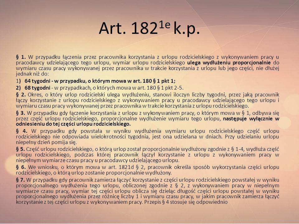 Art. 182 1e k.p. § 1. W przypadku łączenia przez pracownika korzystania z urlopu rodzicielskiego z wykonywaniem pracy u pracodawcy udzielającego tego
