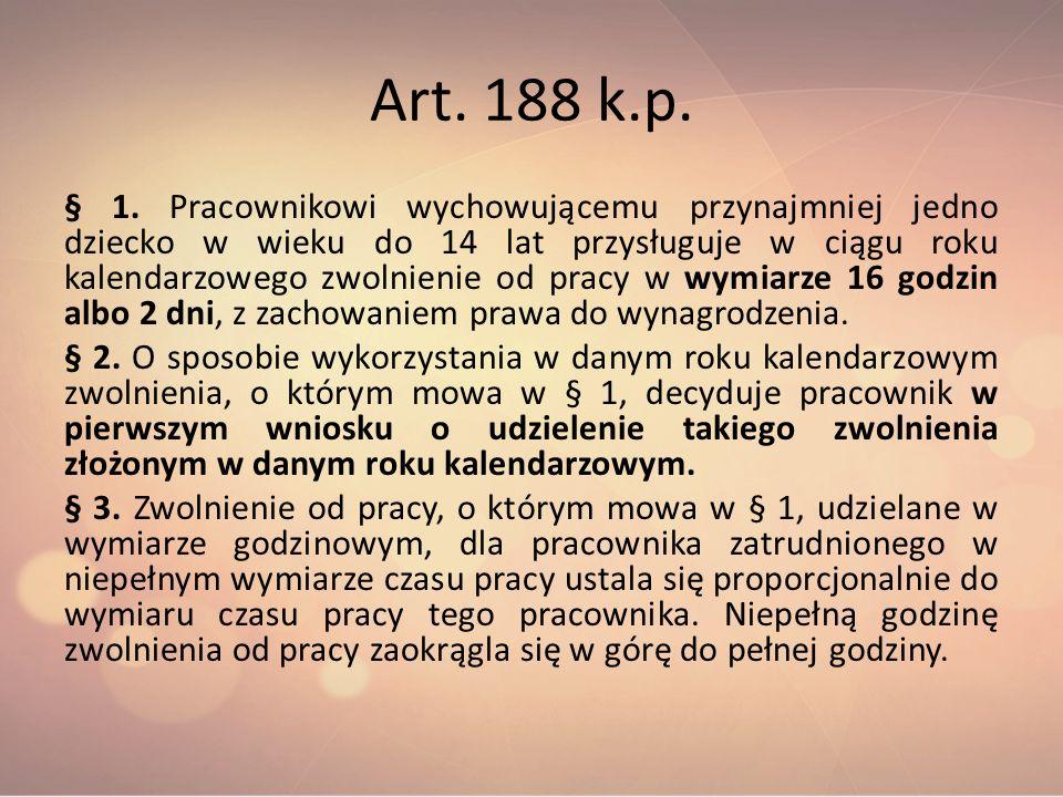Art. 188 k.p. § 1. Pracownikowi wychowującemu przynajmniej jedno dziecko w wieku do 14 lat przysługuje w ciągu roku kalendarzowego zwolnienie od pracy