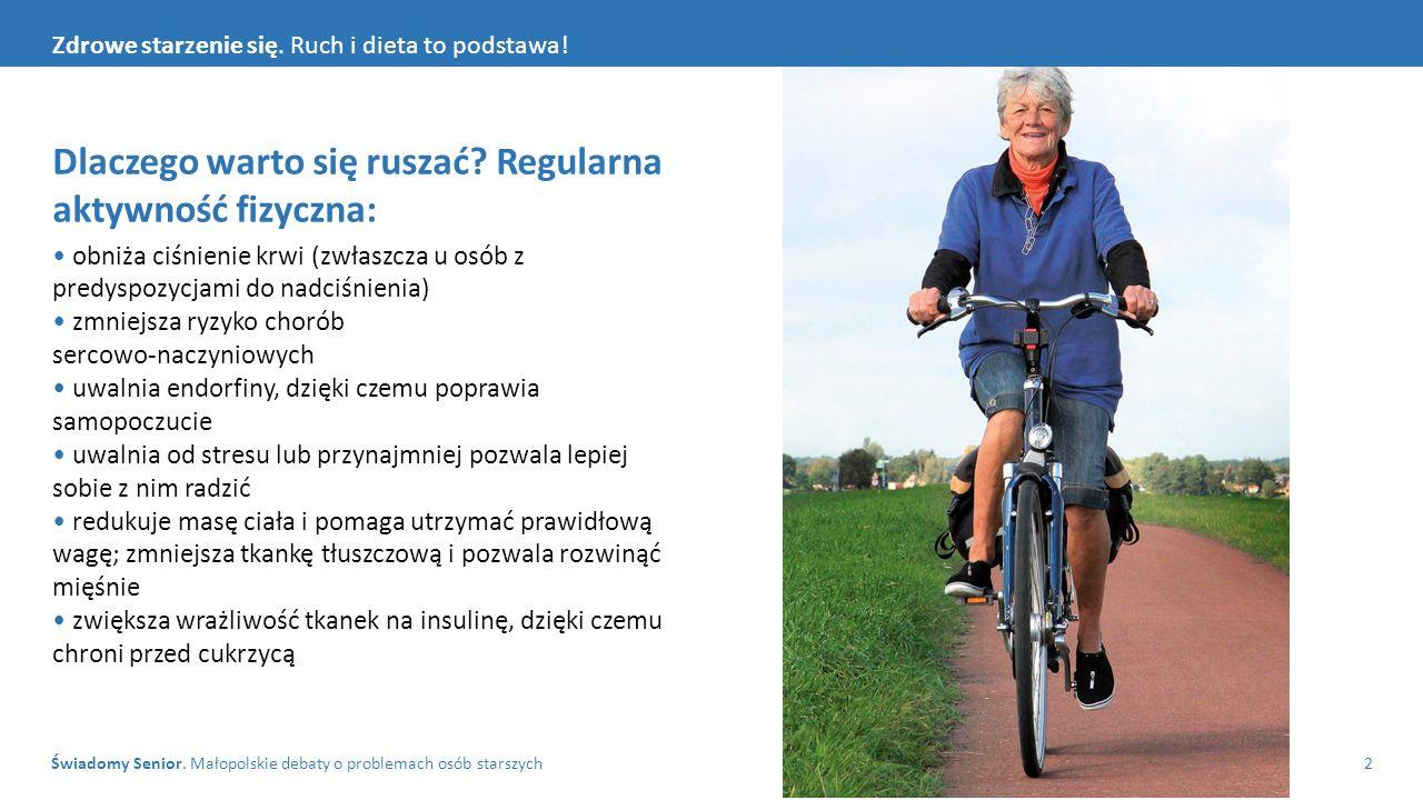 Świadomy Senior. Małopolskie debaty o problemach osób starszych2 Zdrowe starzenie się. Ruch i dieta to podstawa! Dlaczego warto się ruszać? Regularna