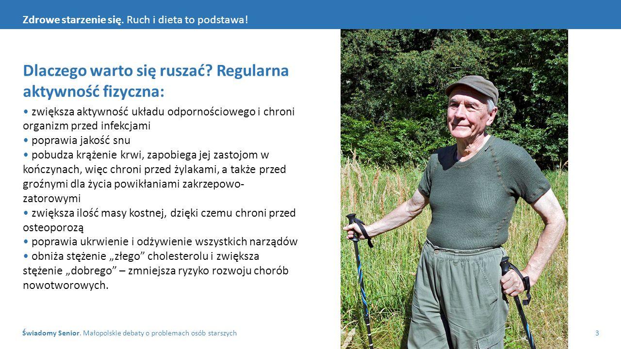Świadomy Senior. Małopolskie debaty o problemach osób starszych3 Zdrowe starzenie się. Ruch i dieta to podstawa! Dlaczego warto się ruszać? Regularna