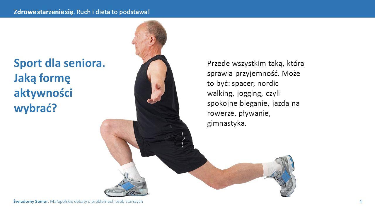 Świadomy Senior. Małopolskie debaty o problemach osób starszych4 Zdrowe starzenie się. Ruch i dieta to podstawa! Sport dla seniora. Jaką formę aktywno