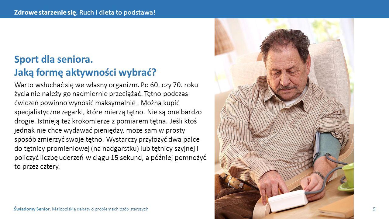 Świadomy Senior. Małopolskie debaty o problemach osób starszych5 Zdrowe starzenie się. Ruch i dieta to podstawa! Sport dla seniora. Jaką formę aktywno