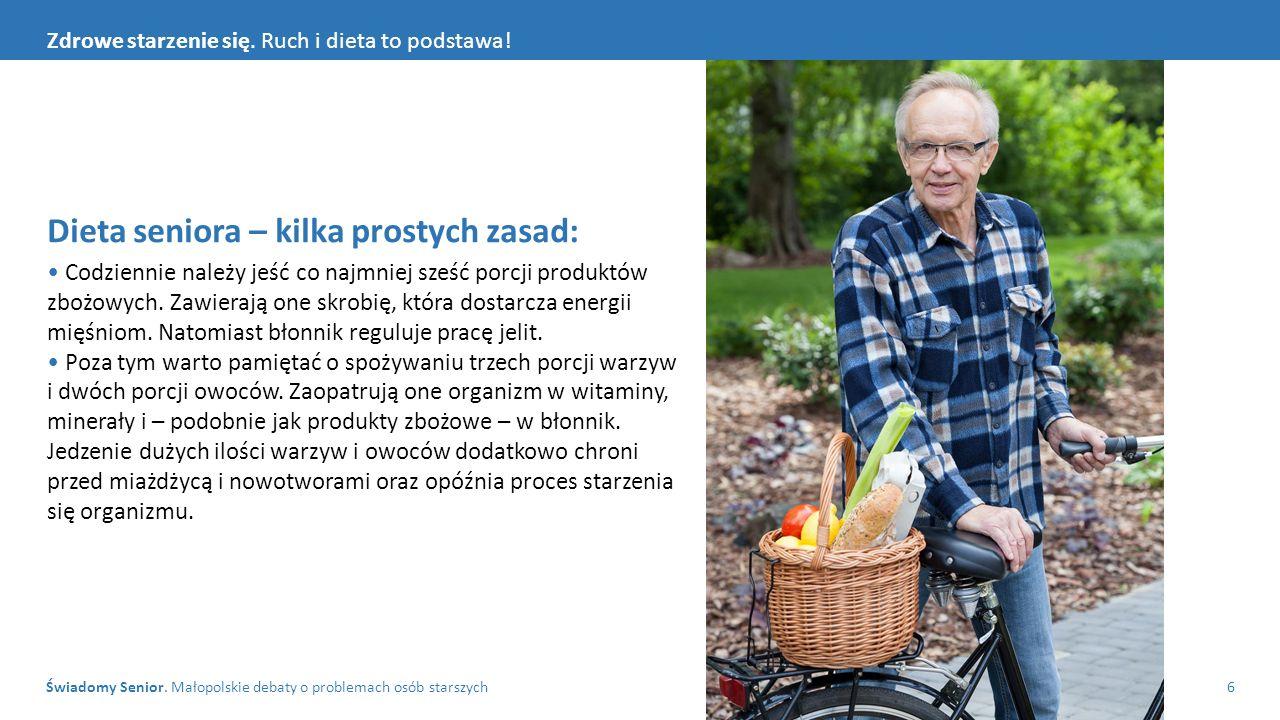 Świadomy Senior. Małopolskie debaty o problemach osób starszych6 Zdrowe starzenie się. Ruch i dieta to podstawa! Dieta seniora – kilka prostych zasad:
