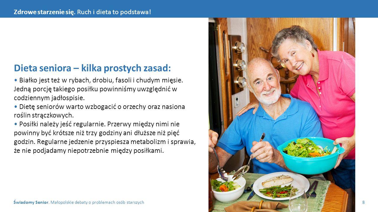 Świadomy Senior. Małopolskie debaty o problemach osób starszych8 Zdrowe starzenie się. Ruch i dieta to podstawa! Dieta seniora – kilka prostych zasad: