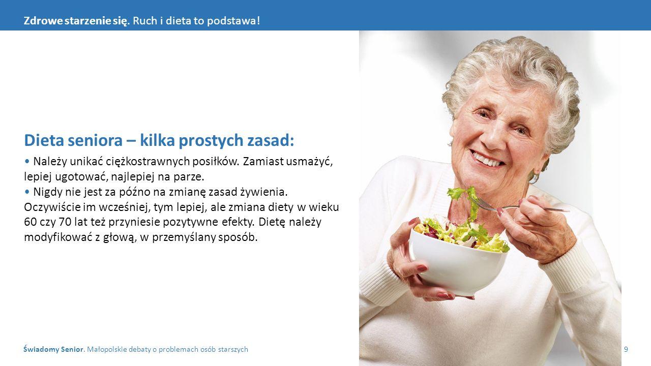 Świadomy Senior. Małopolskie debaty o problemach osób starszych9 Zdrowe starzenie się. Ruch i dieta to podstawa! Dieta seniora – kilka prostych zasad: