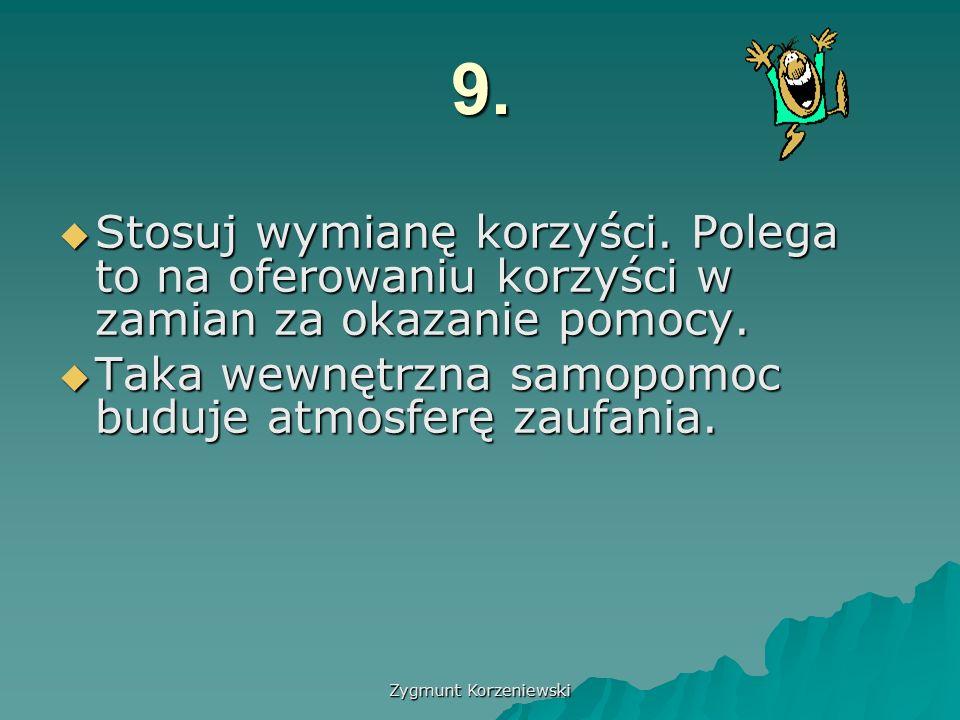Zygmunt Korzeniewski 9.  Stosuj wymianę korzyści.