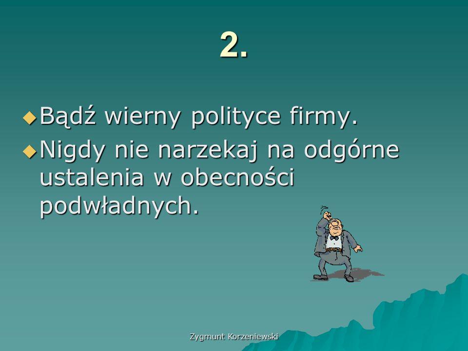 Zygmunt Korzeniewski 2.  Bądź wierny polityce firmy.