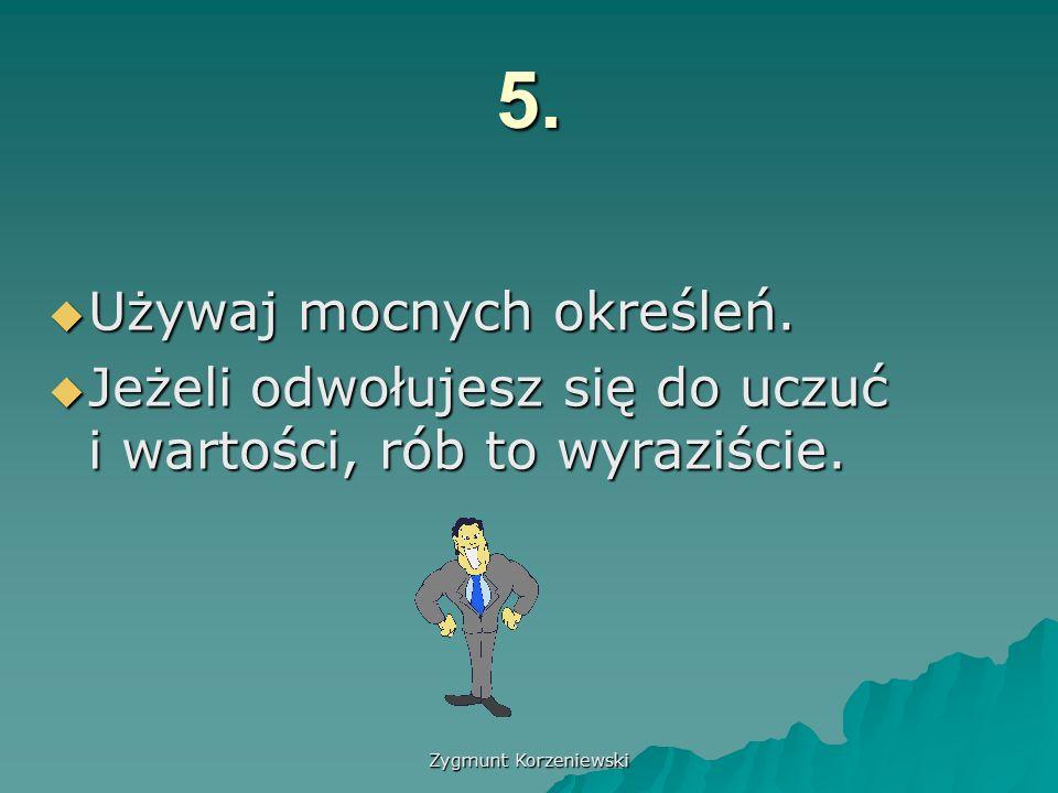 Zygmunt Korzeniewski 5.  Używaj mocnych określeń.