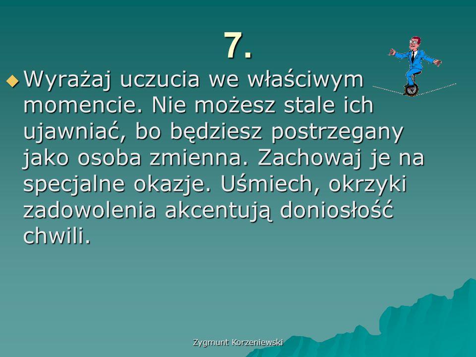 Zygmunt Korzeniewski 7.  Wyrażaj uczucia we właściwym momencie.